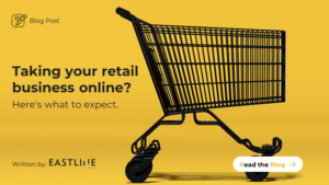 Blog Post: Taking your retail business online: here's what to expect.